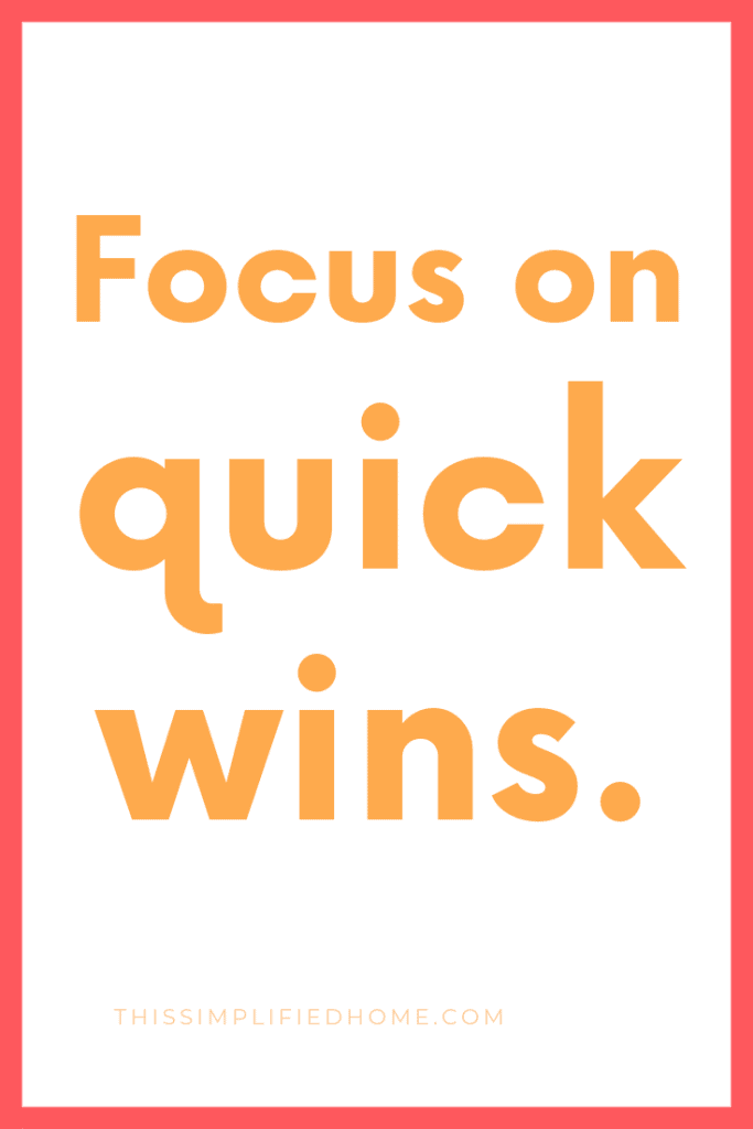 Focus on quick wins.
