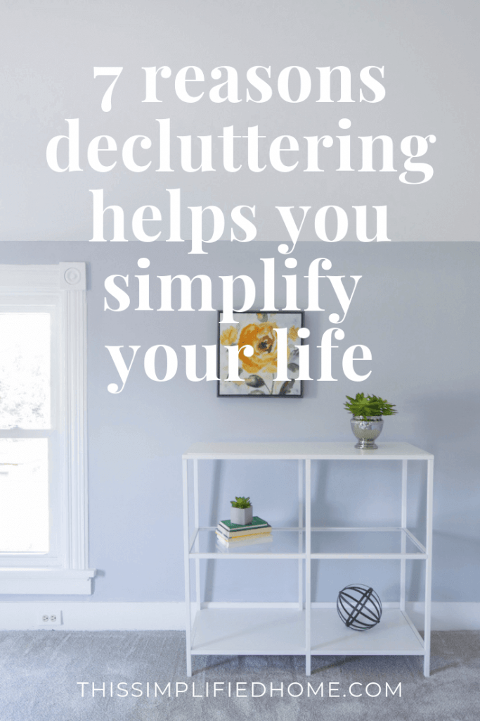 7 reasons decluttering helps you simplify your life