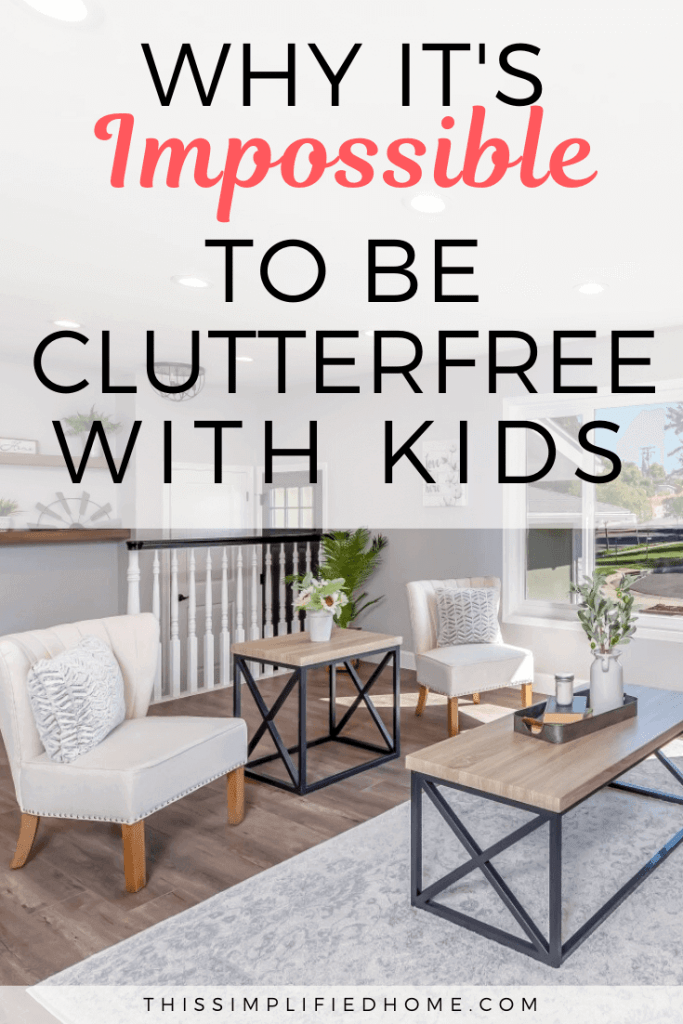Hey you! I see you drooling over ridiculously perfect homes. I'm here to tell you that it's impossible to be clutterfree with kids. Here are three reasons why.