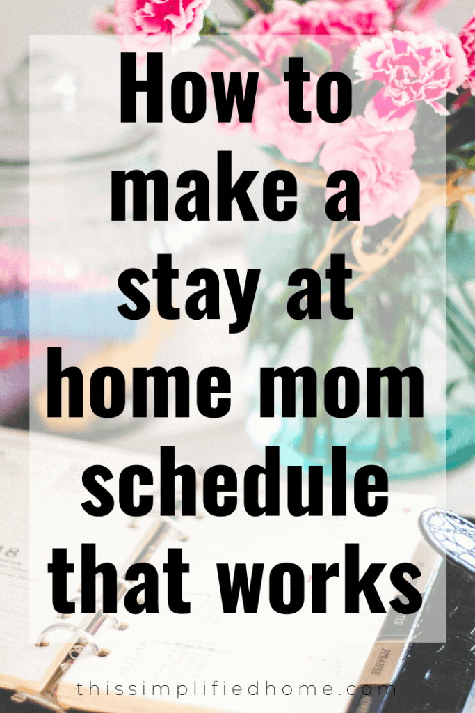 """You start off the day with all big goals, but between picking up toys, making meals and singing """"just one more song"""", you're lucky if you get a few things checked off your list. Sound familiar? Here's how to create a stay at home mom schedule that works."""