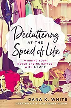 "Front cover of ""Decluttering at the Speed of Life"" by Dana K. White 